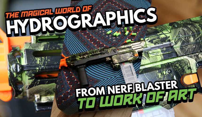The Magical World Of Hydrographics | From nerf blaster to work of art | Header